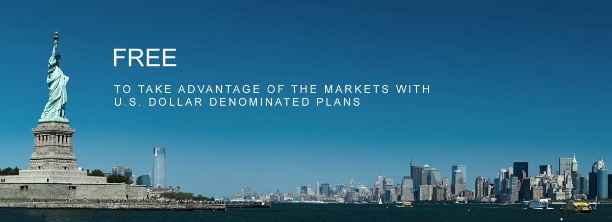 Free to take advatage of the markets with the U.S. dollar denominated plans.